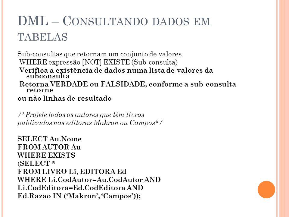 DML – C ONSULTANDO DADOS EM TABELAS Sub-consultas que retornam um conjunto de valores WHERE expressão [NOT] EXISTE (Sub-consulta) Verifica a existênci