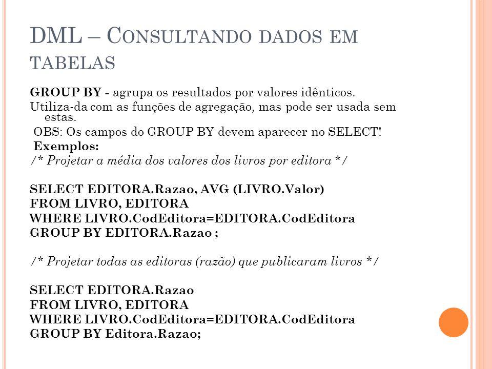 DML – C ONSULTANDO DADOS EM TABELAS GROUP BY - agrupa os resultados por valores idênticos.