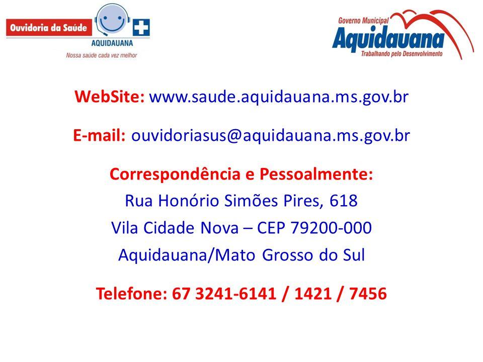 WebSite: www.saude.aquidauana.ms.gov.br E-mail: ouvidoriasus@aquidauana.ms.gov.br Correspondência e Pessoalmente: Rua Honório Simões Pires, 618 Vila C