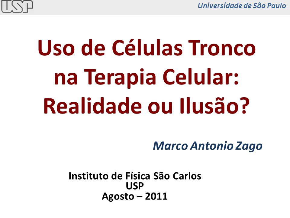 Uso de Células Tronco na Terapia Celular: Realidade ou Ilusão? Marco Antonio Zago Instituto de Física São Carlos USP Agosto – 2011 Universidade de São