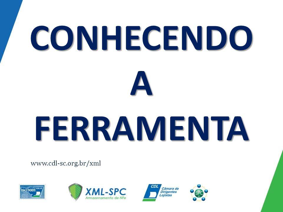 CONHECENDO A FERRAMENTA www.cdl-sc.org.br/xml