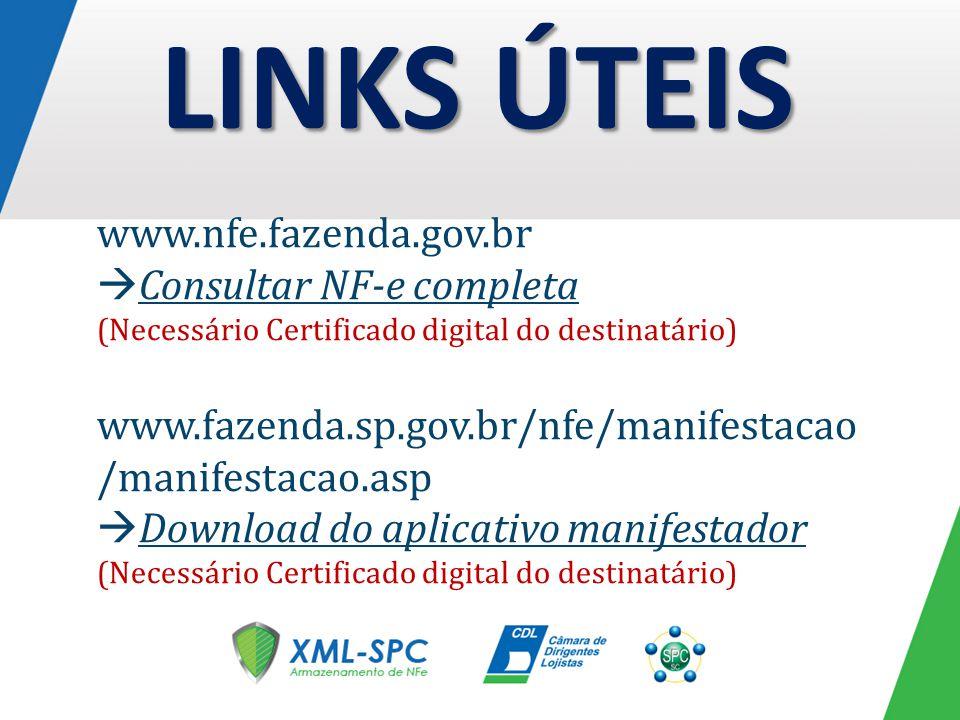 LINKS ÚTEIS www.nfe.fazenda.gov.br Consultar NF-e completa (Necessário Certificado digital do destinatário) www.fazenda.sp.gov.br/nfe/manifestacao /manifestacao.asp Download do aplicativo manifestador (Necessário Certificado digital do destinatário)