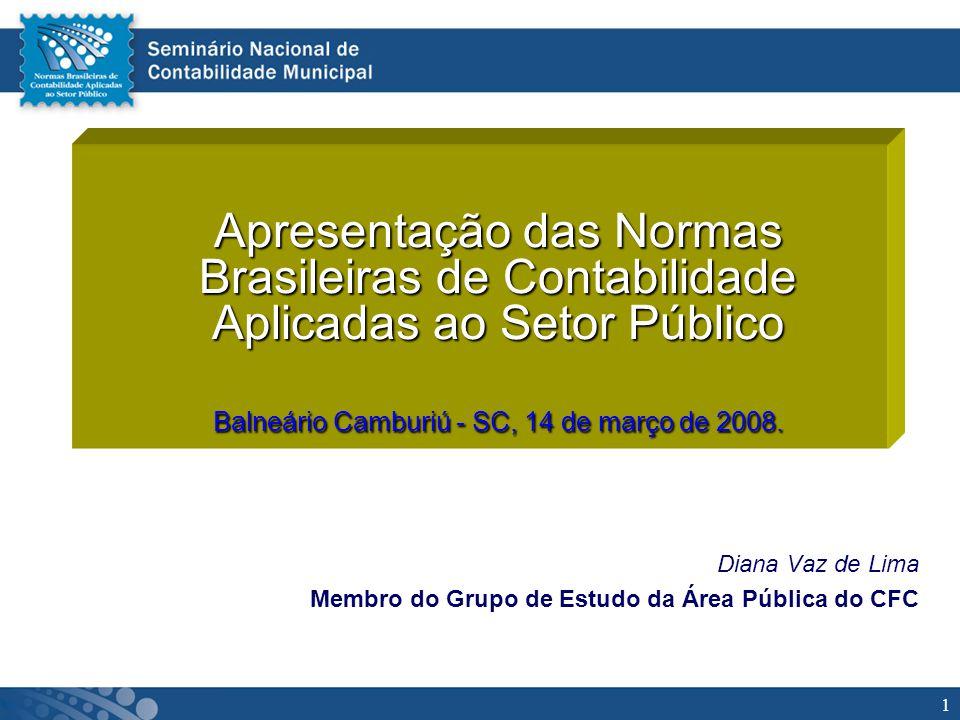 1 Diana Vaz de Lima Membro do Grupo de Estudo da Área Pública do CFC Apresentação das Normas Brasileiras de Contabilidade Aplicadas ao Setor Público B