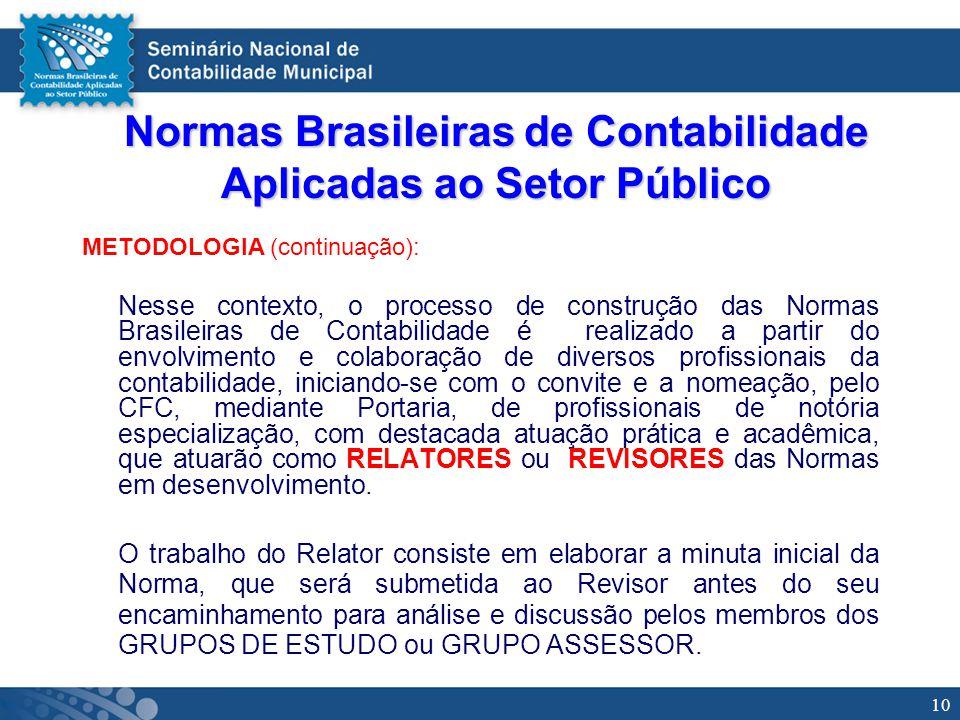 10 Normas Brasileiras de Contabilidade Aplicadas ao Setor Público METODOLOGIA (continuação): Nesse contexto, o processo de construção das Normas Brasi