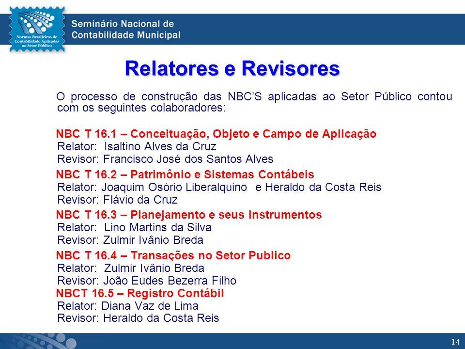 14 Relatores e Revisores O processo de construção das NBCS aplicadas ao Setor Público contou com os seguintes colaboradores: NBC T 16.1 – Conceituação