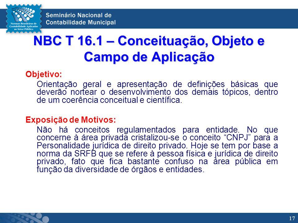17 NBC T 16.1 – Conceituação, Objeto e Campo de Aplicação Objetivo: Orientação geral e apresentação de definições básicas que deverão nortear o desenv
