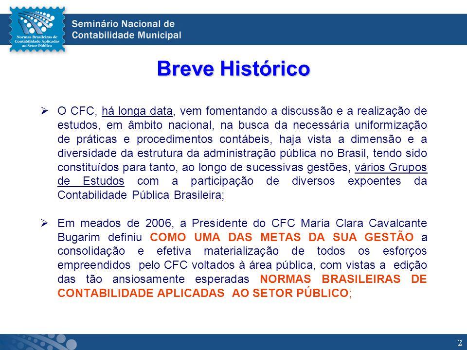 2 Breve Histórico O CFC, há longa data, vem fomentando a discussão e a realização de estudos, em âmbito nacional, na busca da necessária uniformização