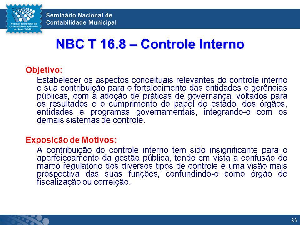 23 NBC T 16.8 – Controle Interno Objetivo: Estabelecer os aspectos conceituais relevantes do controle interno e sua contribuição para o fortalecimento
