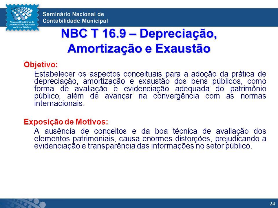 24 NBC T 16.9 – Depreciação, Amortização e Exaustão Objetivo: Estabelecer os aspectos conceituais para a adoção da prática de depreciação, amortização