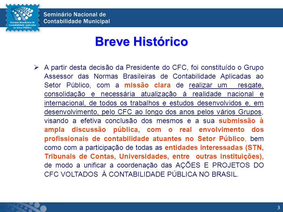 3 Breve Histórico A partir desta decisão da Presidente do CFC, foi constituído o Grupo Assessor das Normas Brasileiras de Contabilidade Aplicadas ao S