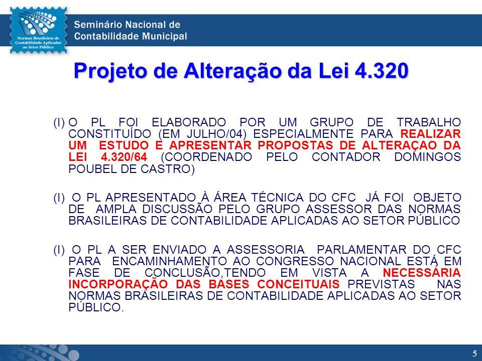 5 Projeto de Alteração da Lei 4.320 (I)O PL FOI ELABORADO POR UM GRUPO DE TRABALHO CONSTITUÍDO (EM JULHO/04) ESPECIALMENTE PARA REALIZAR UM ESTUDO E A