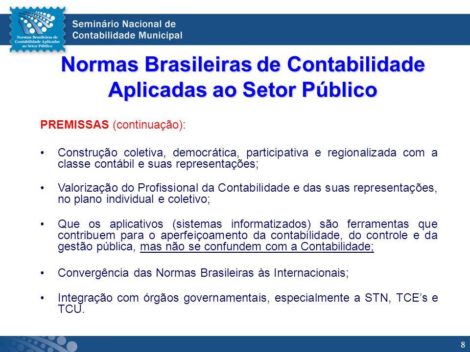 8 Normas Brasileiras de Contabilidade Aplicadas ao Setor Público PREMISSAS (continuação): Construção coletiva, democrática, participativa e regionaliz