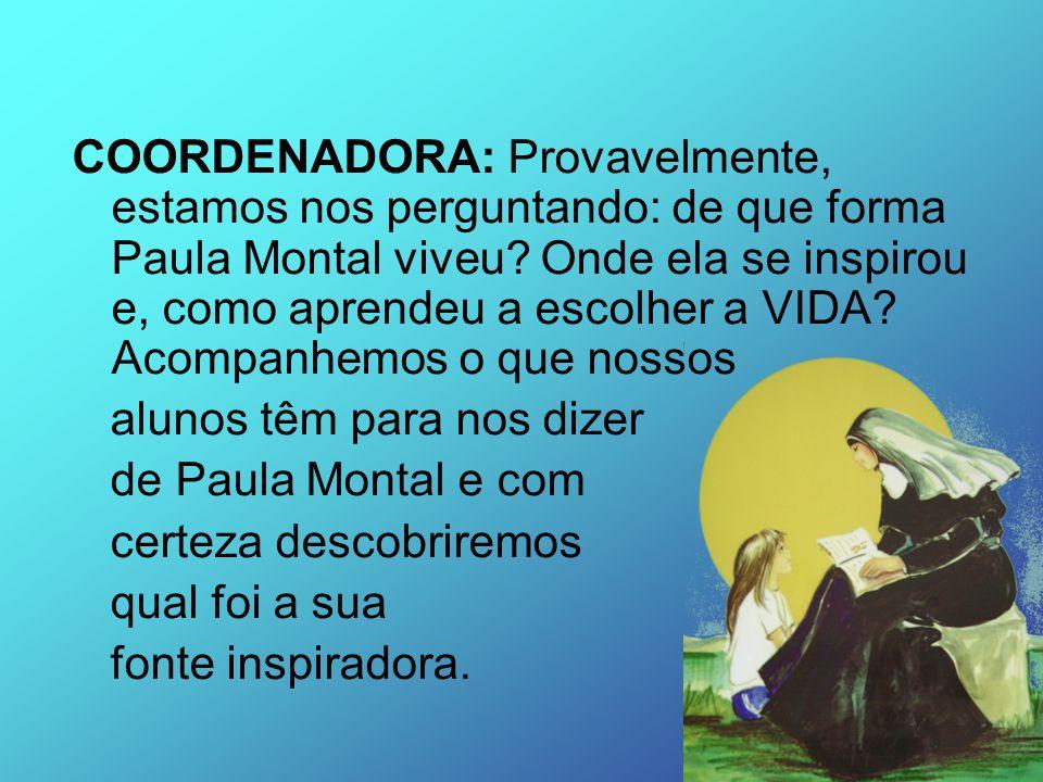 COORDENADORA: Provavelmente, estamos nos perguntando: de que forma Paula Montal viveu? Onde ela se inspirou e, como aprendeu a escolher a VIDA? Acompa