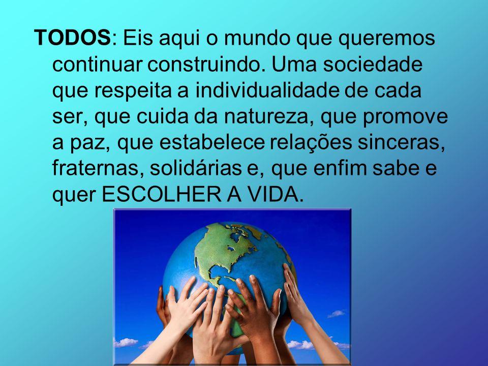 TODOS: Eis aqui o mundo que queremos continuar construindo. Uma sociedade que respeita a individualidade de cada ser, que cuida da natureza, que promo