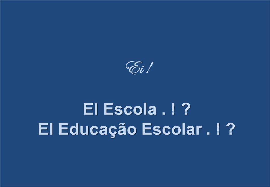 Ei ! EI Escola. ! ? EI Educação Escolar. ! ?