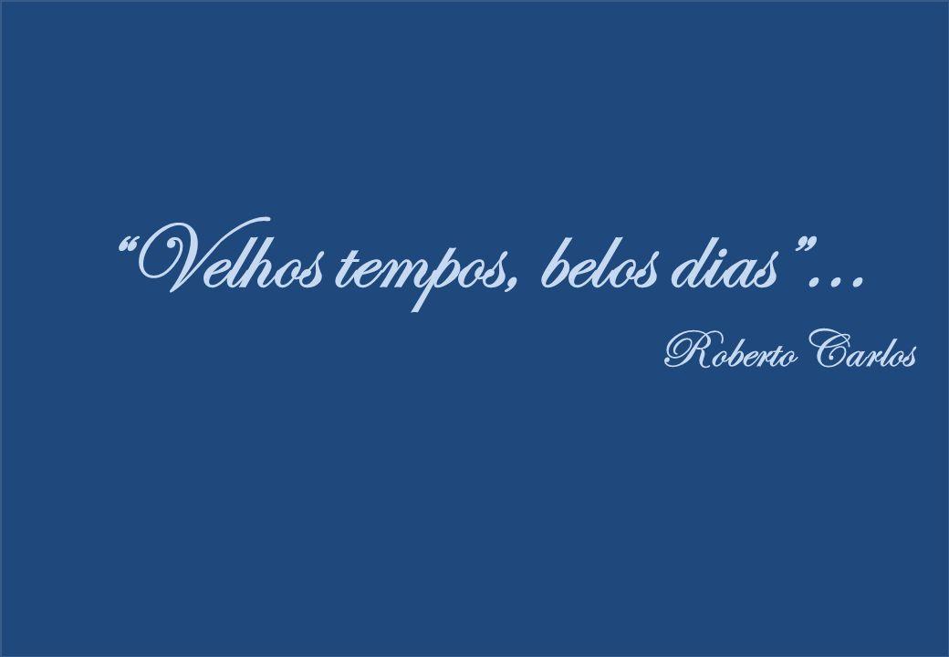 Velhos tempos, belos dias... Roberto Carlos