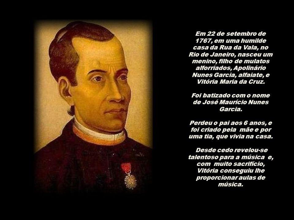 Em 22 de setembro de 1767, em uma humilde casa da Rua da Vala, no Rio de Janeiro, nasceu um menino, filho de mulatos alforriados, Apolinário Nunes Garcia, alfaiate, e Vitória Maria da Cruz.