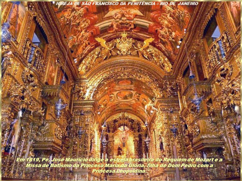 MOSTEIRO DE SÃO BENTO Em 1816 dirige na Igreja da Ordem Terceira do Carmo um Réquiem, de sua autoria, em homenagem à rainha D. Maria I, morta naquele