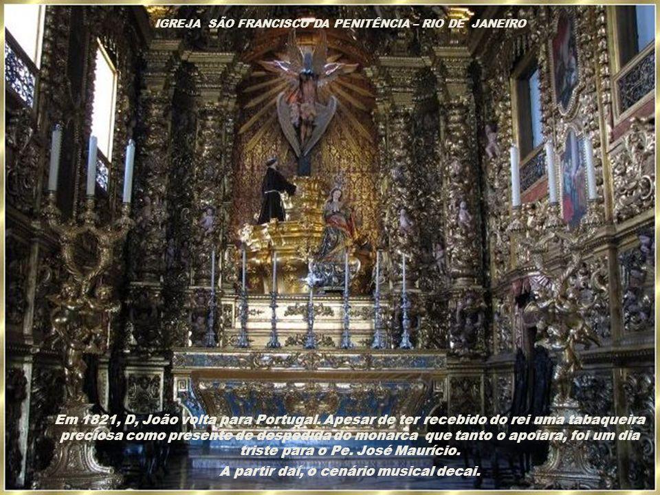 IGREJA DE SÃO FRANCISCO DA PENITÊNCIA – RIO DE JANEIRO Em 1819, Pe. José Maurício dirige a estréia brasileira do Réquiem de Mozart e a Missa de Batism