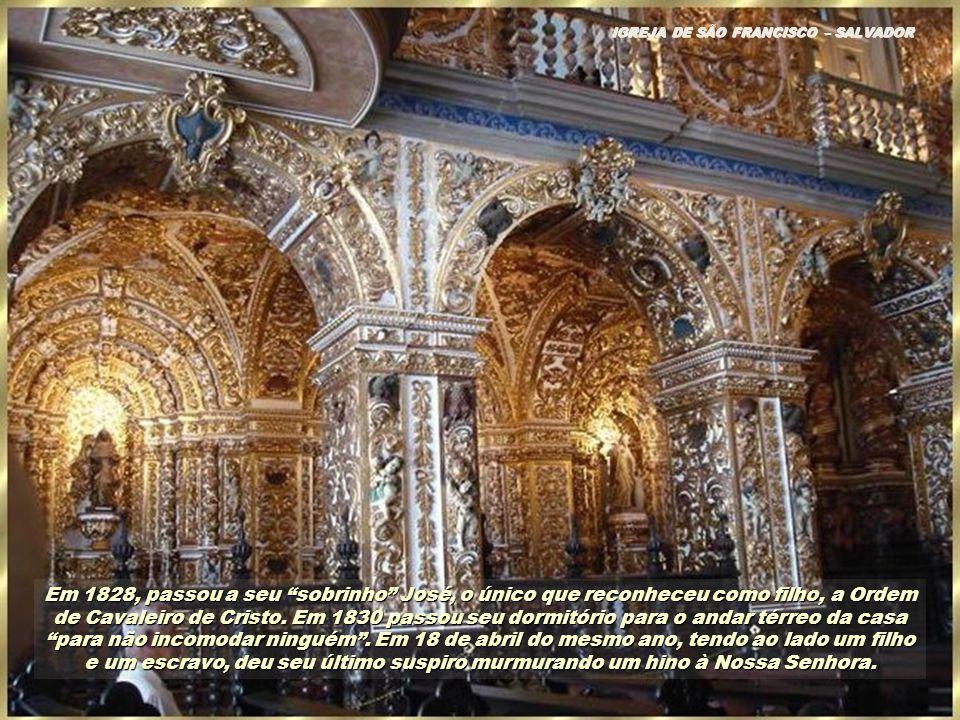 Ainda assim, em 1826, compões a bel í ssima Missa Santa Cec í lia, seu ú ltimo grande trabalho. IGREJA DE SÃO FRANCISCO – SALVADOR, BAHIA Ainda assim,