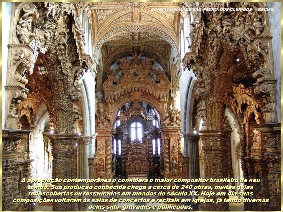 CONCATEDRAL DE SÃO PEDRO DOS CLÉRIGOS - RECIFE, PERNAMBUCO Em 1930, Alphonse de Taunay publicou o livro A Grande Glória do Brasil: Pe. José Maurício N