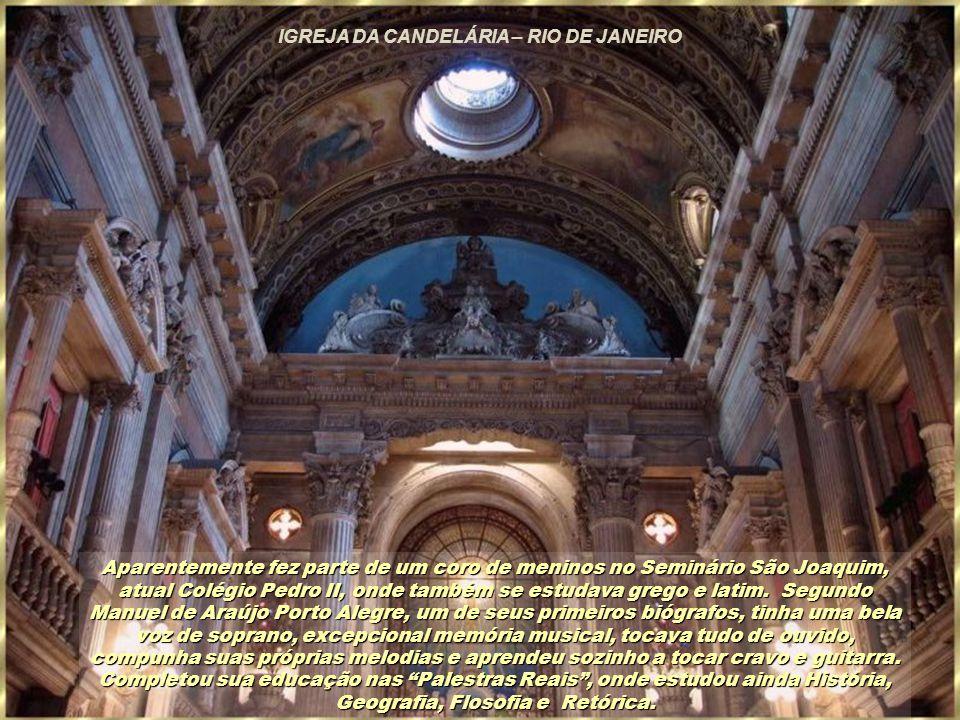 IGREJA DA CANDELÁRIA – RIO DE JANEIRO Aparentemente fez parte de um coro de meninos no Seminário São Joaquim, atual Colégio Pedro II, onde também se estudava grego e latim.