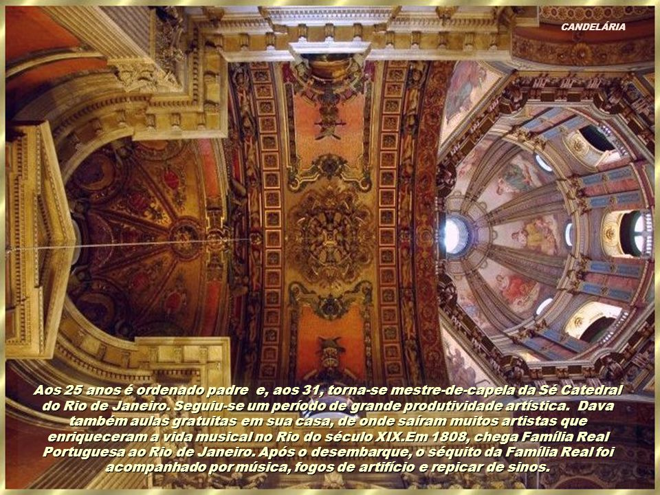 Aos 25 anos é ordenado padre e, aos 31, torna-se mestre-de-capela da Sé Catedral do Rio de Janeiro.