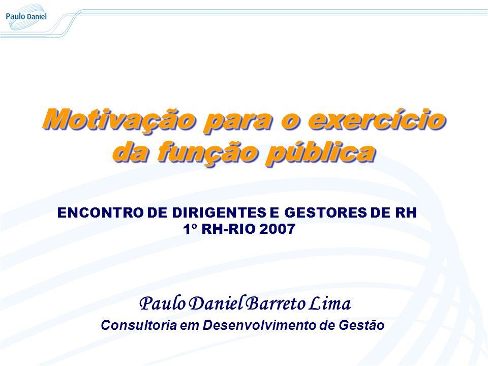 Motivação para o exercício da função pública Motivação para o exercício da função pública Paulo Daniel Barreto Lima Consultoria em Desenvolvimento de