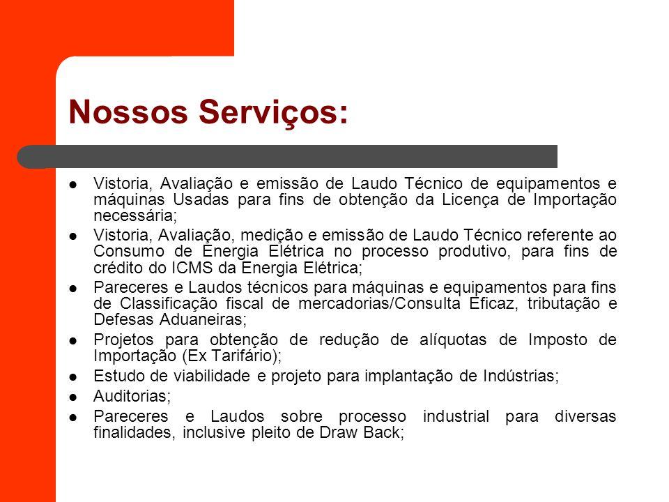 Nossos Serviços: Vistoria, Avaliação e emissão de Laudo Técnico de equipamentos e máquinas Usadas para fins de obtenção da Licença de Importação neces