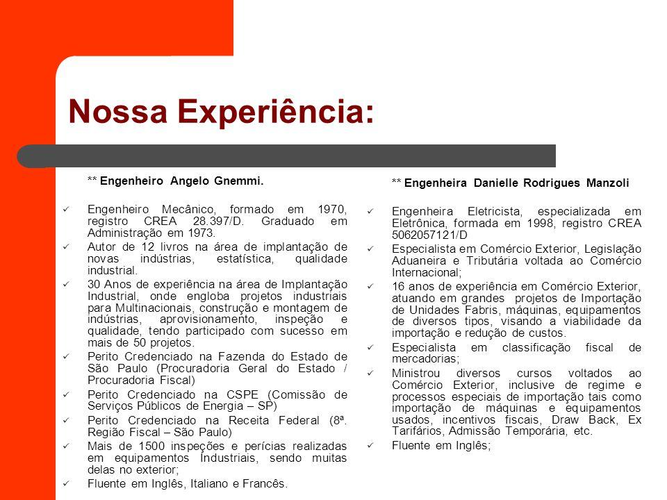 Nossa Experiência: ** Engenheiro Angelo Gnemmi. Engenheiro Mecânico, formado em 1970, registro CREA 28.397/D. Graduado em Administração em 1973. Autor