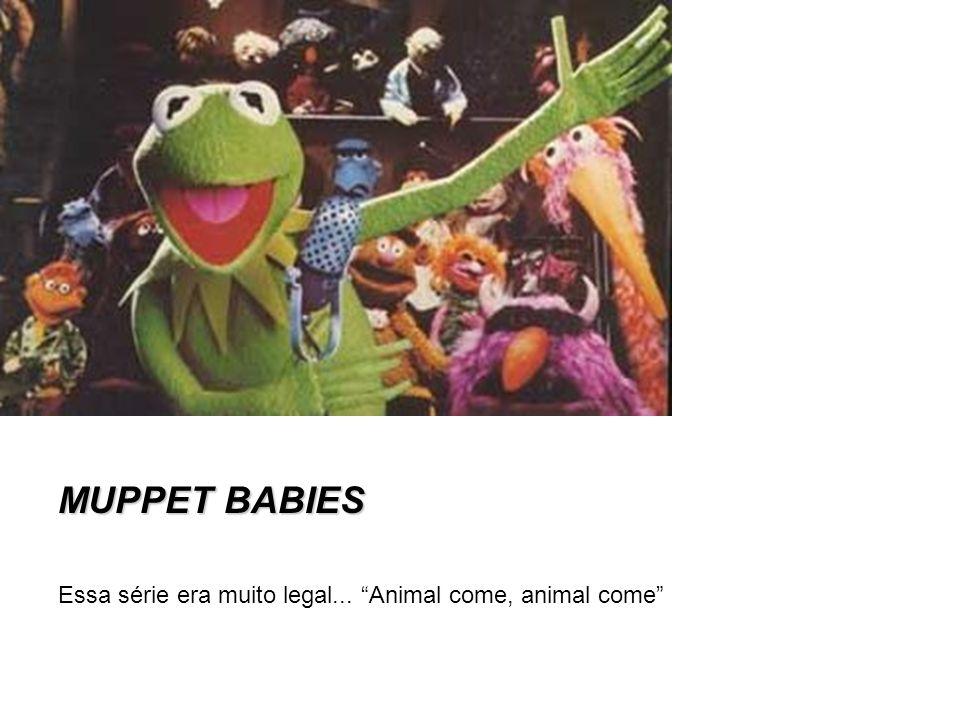 MUPPET BABIES Essa série era muito legal... Animal come, animal come