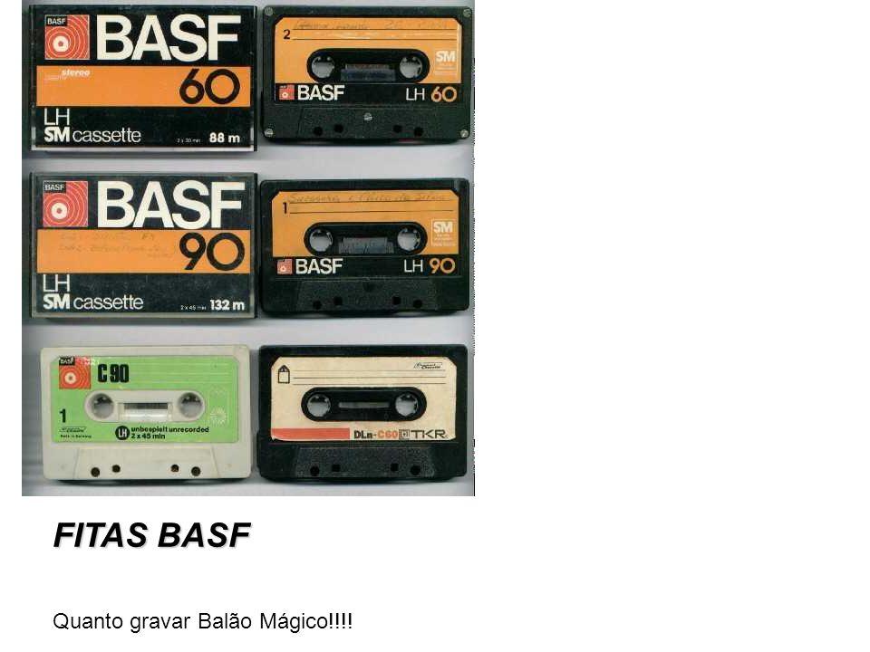 FITAS BASF Quanto gravar Balão Mágico!!!!