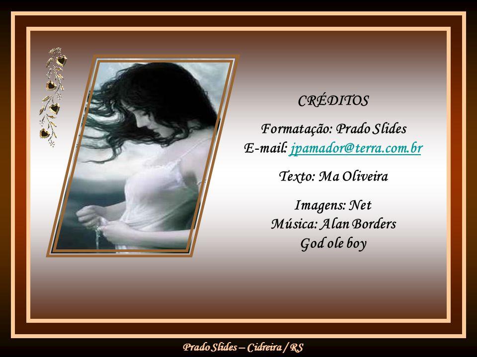 Prado Slides – Cidreira / RS CRÉDITOS Formatação: Prado Slides E-mail: jpamador@terra.com.brjpamador@terra.com.br Texto: Ma Oliveira Imagens: Net Música: Alan Borders God ole boy