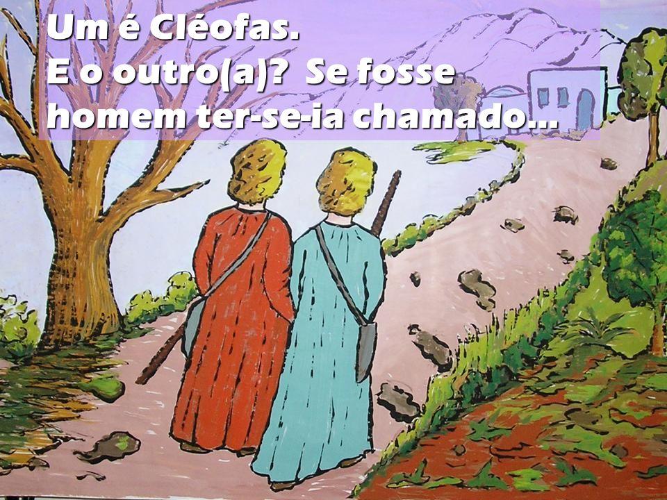 Um é Cléofas. E o outro(a)? Se fosse homem ter-se-ia chamado…