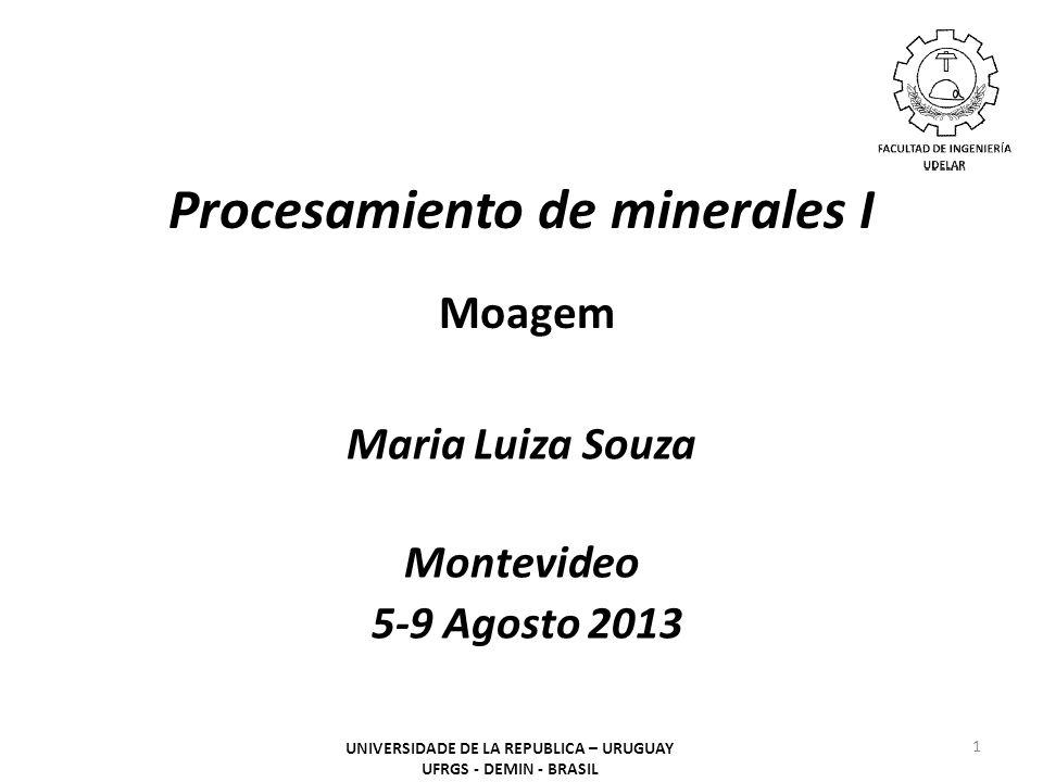 Procesamiento de minerales I Moagem Maria Luiza Souza Montevideo 5-9 Agosto 2013 1 UNIVERSIDADE DE LA REPUBLICA – URUGUAY UFRGS - DEMIN - BRASIL