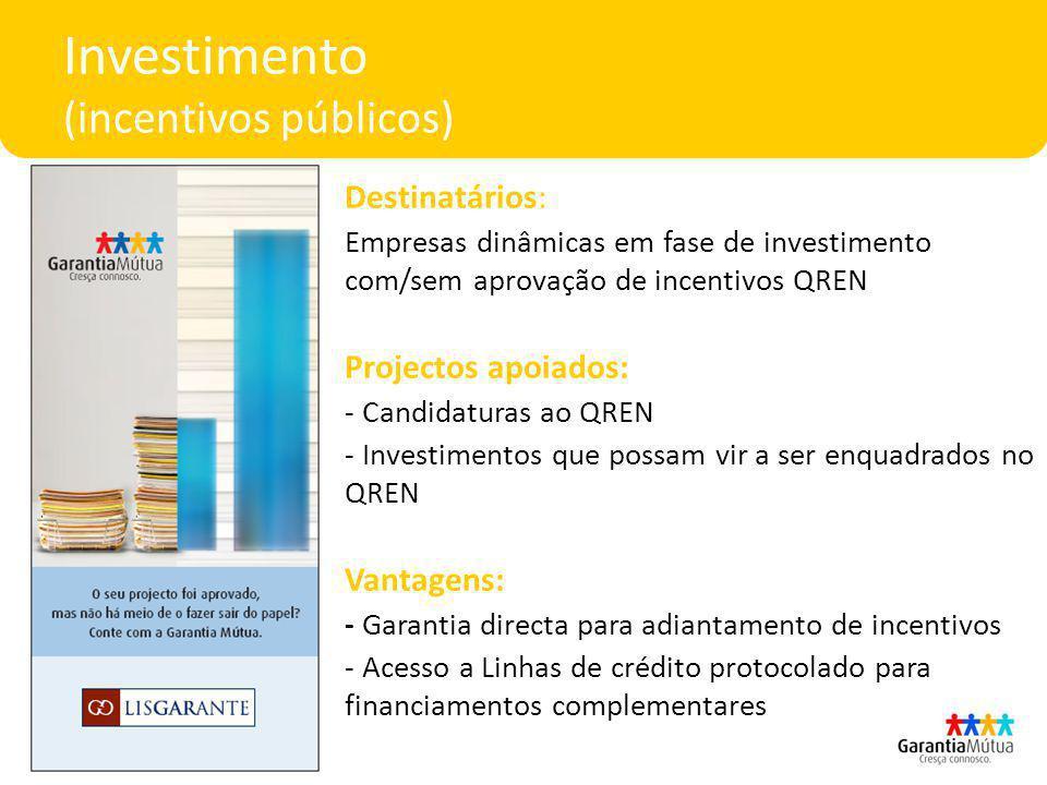 Investimento (incentivos públicos) Destinatários: Empresas dinâmicas em fase de investimento com/sem aprovação de incentivos QREN Projectos apoiados: