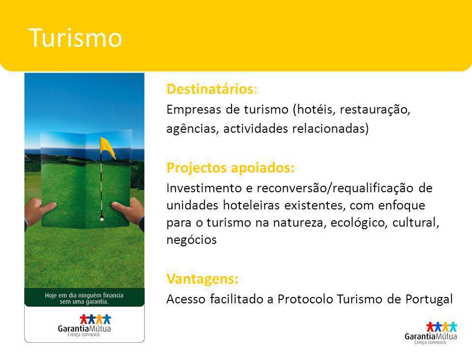 Turismo Destinatários: Empresas de turismo (hotéis, restauração, agências, actividades relacionadas) Projectos apoiados: Investimento e reconversão/re
