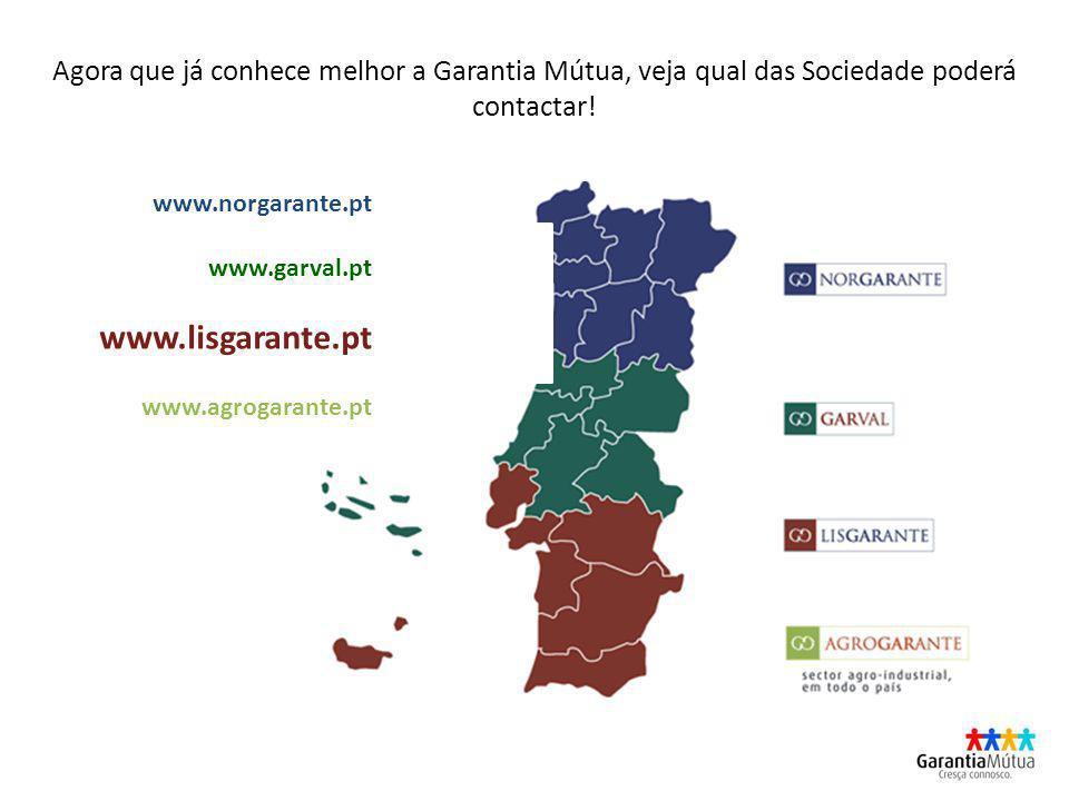 Agora que já conhece melhor a Garantia Mútua, veja qual das Sociedade poderá contactar! www.norgarante.pt www.garval.pt www.lisgarante.pt www.agrogara