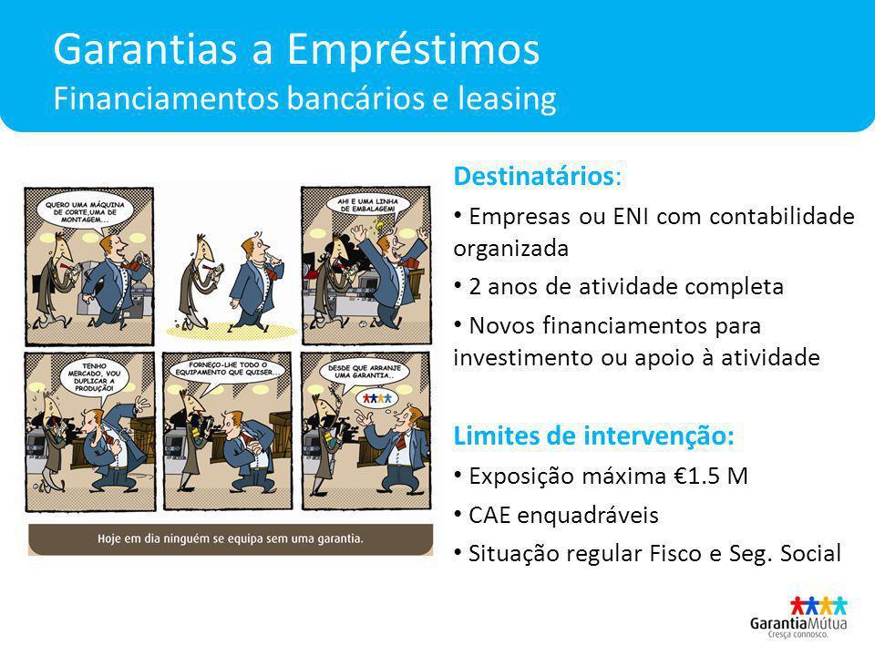 Garantias a Empréstimos Financiamentos bancários e leasing Destinatários: Empresas ou ENI com contabilidade organizada 2 anos de atividade completa No