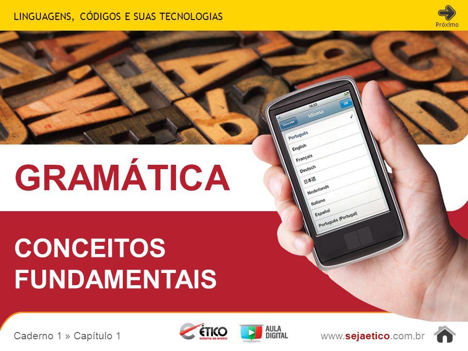 LINGUAGENS, CÓDIGOS E SUAS TECNOLOGIAS GRAMÁTICA www.sejaetico.com.br Próximo CONCEITOS FUNDAMENTAIS Caderno 1 » Capítulo 1