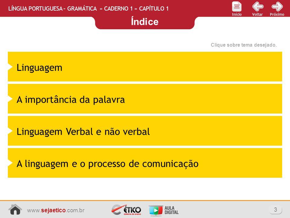 Índice 3 www.sejaetico.com.br PróximoVoltarInício LÍNGUA PORTUGUESA – GRAMÁTICA » CADERNO 1 » CAPÍTULO 1 Clique sobre tema desejado. Linguagem A impor