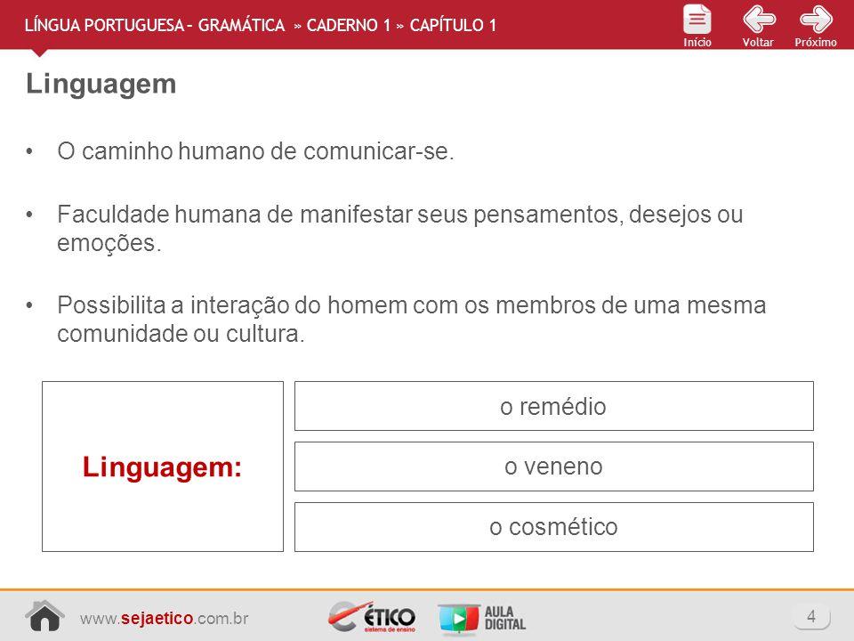 www.sejaetico.com.br 4 PróximoVoltarInício Linguagem LÍNGUA PORTUGUESA – GRAMÁTICA » CADERNO 1 » CAPÍTULO 1 O caminho humano de comunicar-se. Faculdad