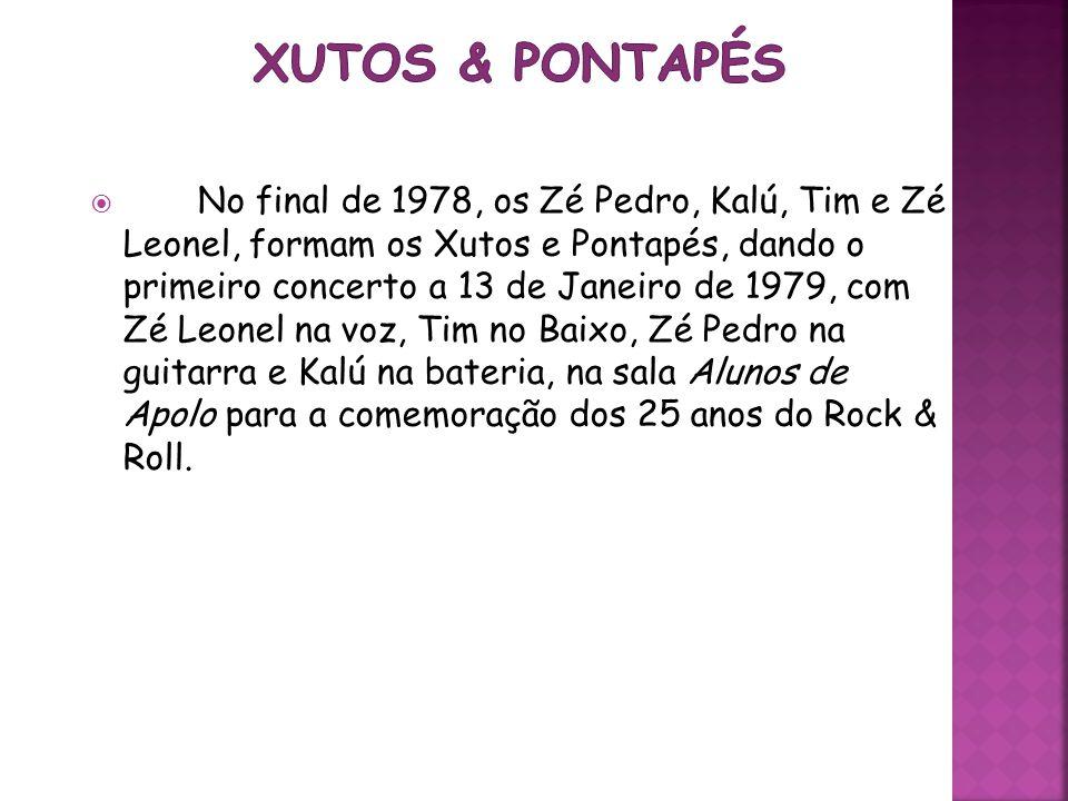 No final de 1978, os Zé Pedro, Kalú, Tim e Zé Leonel, formam os Xutos e Pontapés, dando o primeiro concerto a 13 de Janeiro de 1979, com Zé Leonel na