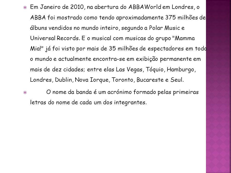 Em Janeiro de 2010, na abertura do ABBAWorld em Londres, o ABBA foi mostrado como tendo aproximadamente 375 milhões de álbuns vendidos no mundo inteir