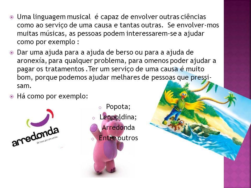 Uma linguagem musical é capaz de envolver outras ciências como ao serviço de uma causa e tantas outras. Se envolver-mos muitas músicas, as pessoas pod