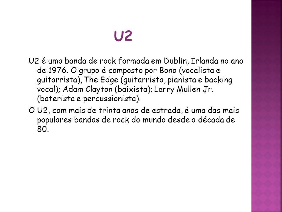 U2 é uma banda de rock formada em Dublin, Irlanda no ano de 1976. O grupo é composto por Bono (vocalista e guitarrista), The Edge (guitarrista, pianis