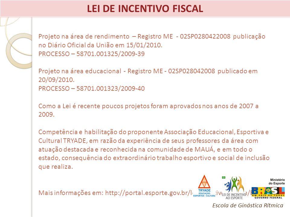 LEI DE INCENTIVO FISCAL Projeto na área de rendimento – Registro ME - 02SP0280422008 publicação no Diário Oficial da União em 15/01/2010. PROCESSO – 5