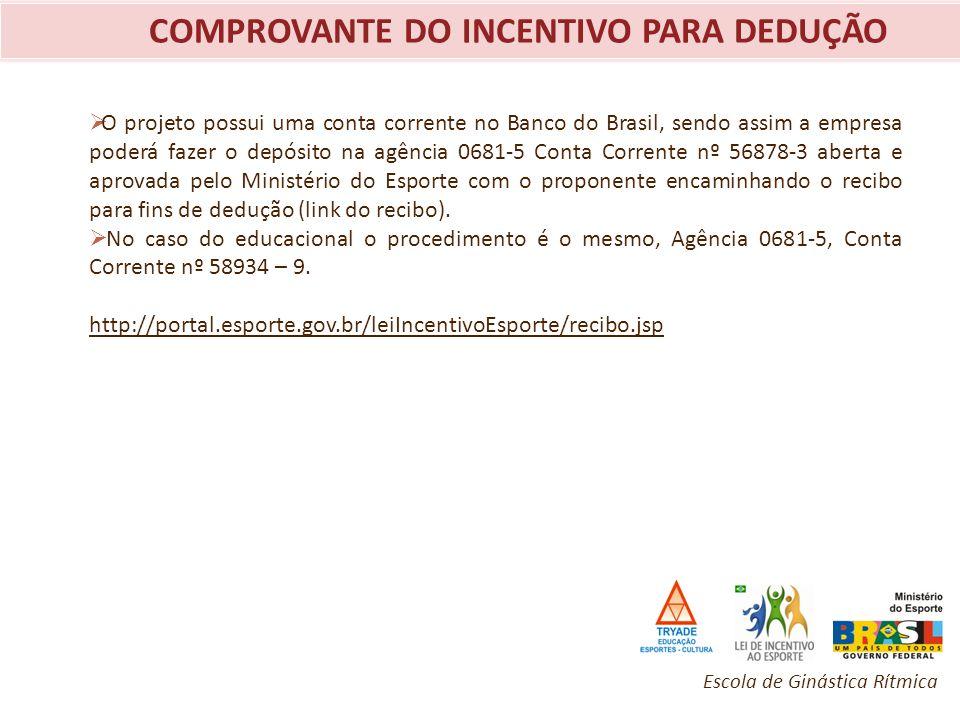 COMPROVANTE DO INCENTIVO PARA DEDUÇÃO O projeto possui uma conta corrente no Banco do Brasil, sendo assim a empresa poderá fazer o depósito na agência