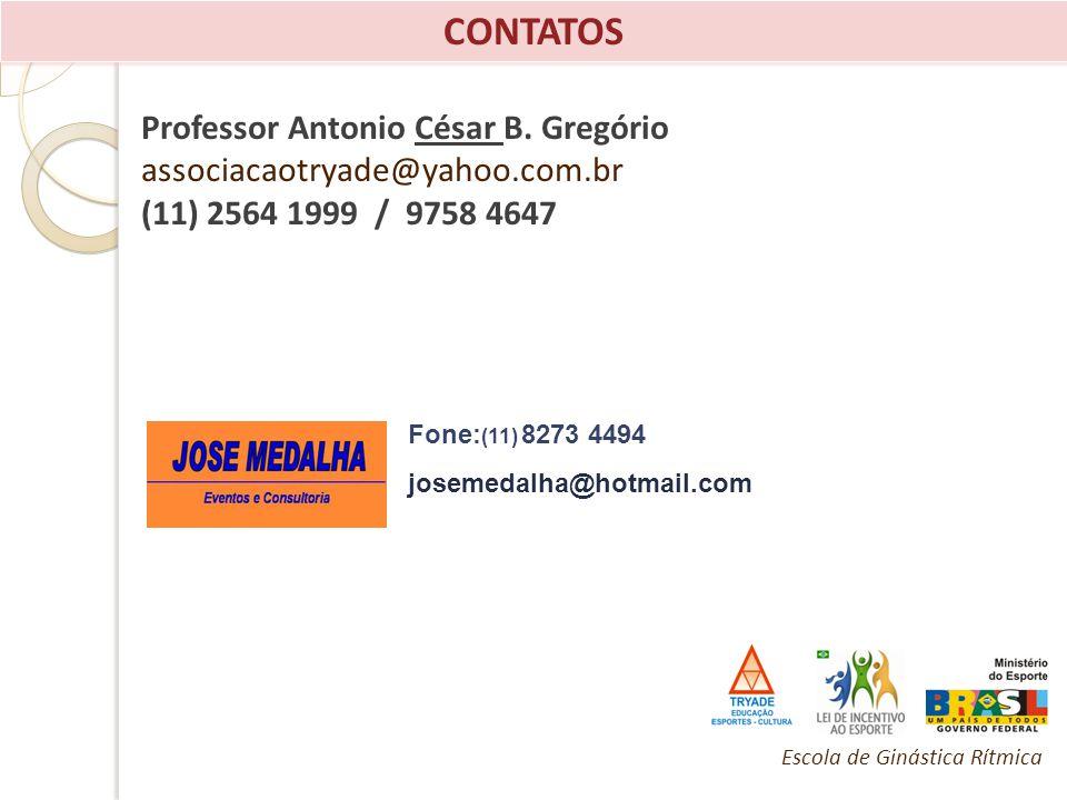 CONTATOS Escola de Ginástica Rítmica Professor Antonio César B. Gregório associacaotryade@yahoo.com.br (11) 2564 1999 / 9758 4647 Fone: (11) 8273 4494