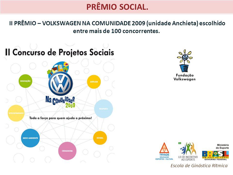 PRÊMIO SOCIAL. II PRÊMIO – VOLKSWAGEN NA COMUNIDADE 2009 (unidade Anchieta) escolhido entre mais de 100 concorrentes. Escola de Ginástica Rítmica